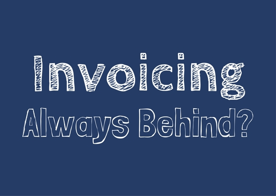 Invoicing always behind?